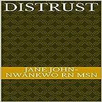 Distrust | Jane John-Nwankwo - RN MSN
