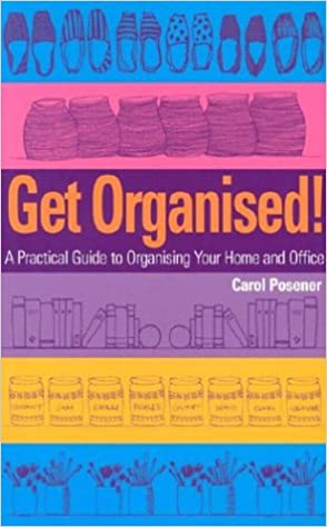 Get Organised: A Practical Guide to Organising Your Home and