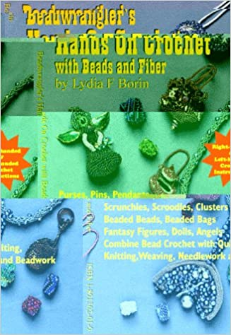 Beadwranglers Hands On Crochet With Beads And Fiber Lydia F Borin