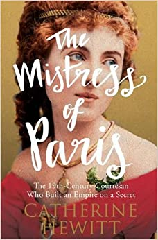 Book The Mistress of Paris: The 19th-Century Courtesan Who Built an Empire on a Secret