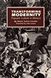 Transforming Modernity : Popular Culture in Mexico, García Canclini, Néstor, 0292727585