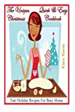 quick cooking 2013 - The Unique Quick & Easy Christmas Cookbook: Fast Holiday Recipes For Busy Moms