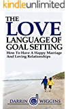 Love Language Of Goal Setting: How To Have A Happy Marriage And Loving Relationships