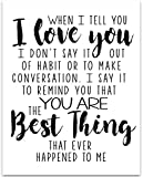 When I Tell You I Love You - 11x14 Unframed Typography Art Print - Great Gift For Your Significant Other