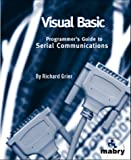Visual Basic Programmer's Guide to Serial Communications, Richard Grier, 1890422258