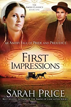 First Impressions: An Amish Tale of Pride and Prejudice (The Amish Classics Book 1) by [Price, Sarah]