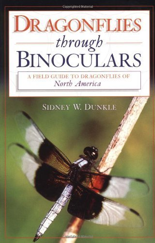 Dragonflies through Binoculars: A Field Guide to Dragonflies of North America (Butterflies [or Other] Through Binoculars) 1st edition by Dunkle, Sidney W. (2000) (Butterflies Through Binoculars)