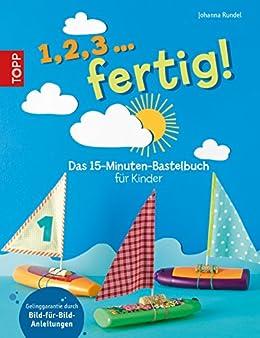 1,2,3 ... fertig!: Das 15-Minuten-Bastelbuch für Kinder (German Edition)