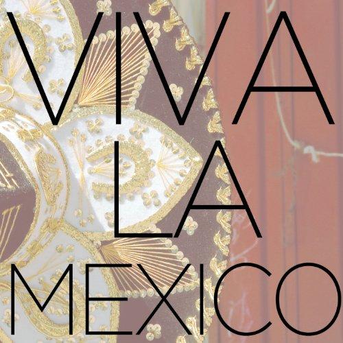 De Viva Mayo Cinco (Viva La Mexico - Traditional Mexican and Mariachi Music to Celebrate Cinco De Mayo!)