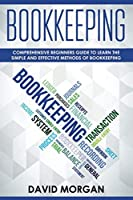 Bookkeeping: Comprehensive Beginners' Guide to Learning the Simple and Effective Methods of Effective Methods of Bookkeeping (Bookkeping)
