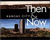 Kansas City Then and Now, Monroe Dodd, 0974000922