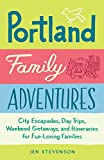 Portland Family Adventures: City Escapades, Day Trips, Weekend Getaways, and Itineraries for Fun-Loving Families