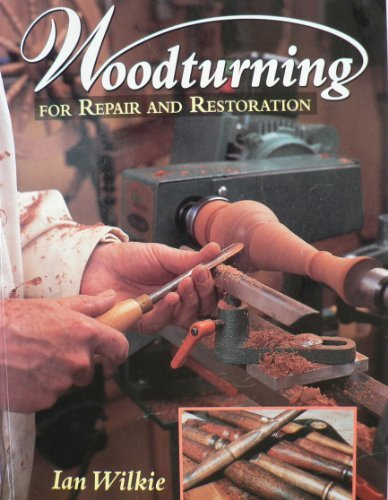 Woodturning for Repair and Restoration