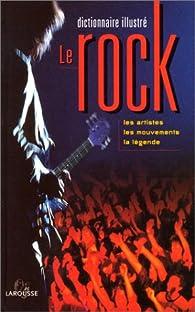 Dictionnaire illustré du rock. Les artistes, les mouvements, la légende par Yann Plougastel