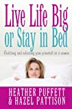 Live Life Big, or Stay in Bed, Heather Puffett and Hazel Pattison, 185424938X