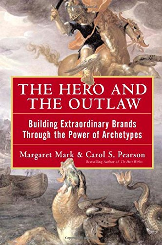 The Hero and the Outlaw: Building Extraordinary Br…