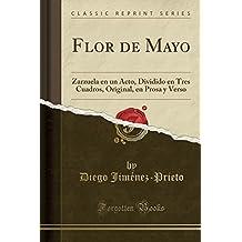Flor de Mayo: Zarzuela en un Acto, Dividido en Tres Cuadros, Original, en Prosa y Verso (Classic Reprint) (Spanish Edition)