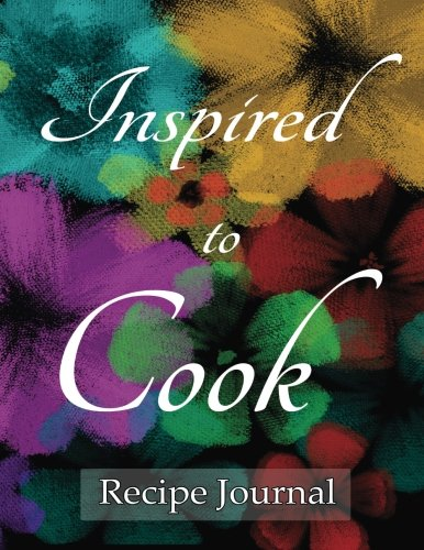 Read Online Recipe Journal Inspired to Cook: Notebook for Recipes, 120 recipe pages plus index, 8.5x11 with black floral cover. Ideal for collecting and sharing your favorite recipes. PDF