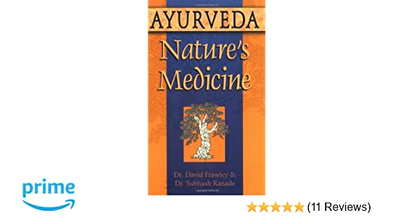 Ayurveda, Nature's Medicine: David Dr  Frawley, Subhash Dr