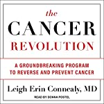 The Cancer Revolution: A Groundbreaking Program to Reverse and Prevent Cancer | Leigh Erin Connealy MD