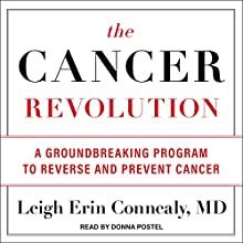 The Cancer Revolution: A Groundbreaking Program to Reverse and Prevent Cancer Audiobook by Leigh Erin Connealy, MD Narrated by Donna Postel