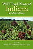 Wild Food Plants of Indiana and Adjacent States, Alan J. McPherson, 1425969976