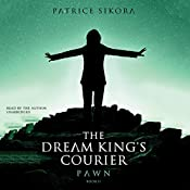 The Dream King's Courier: Pawn: The Dream King's Courier Series, Book 2 | Patrice Sikora