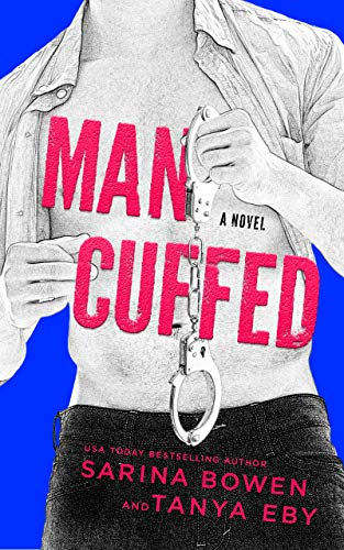 Man Cuffed: A Romantic Comedy (Man Hands Book 4) by [Bowen, Sarina, Eby, Tanya]