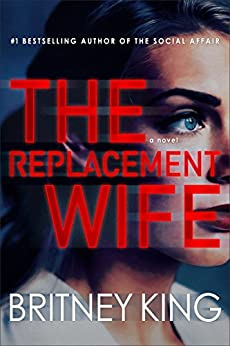 The Replacement Wife: A Psychological Thriller by [King, Britney]