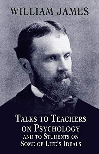 Talks to Teachers on Psychology and to Students on Some of Life's Ideals (Dover Books on Biology, Psychology, and Medicine)
