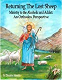 Returning the Lost Sheep : Ministry to the Alcoholic and Addict: an Orthodox Perspective, Fr. Dimitrios Moraitis, 098957640X