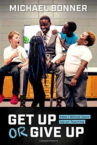 Read Online Get Up or Give Up: How I Almost Gave Up on Teaching pdf epub