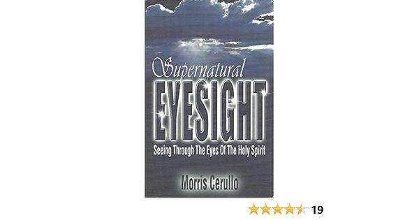 Supernatural Eyesight Seeing Through The Eyes Of The Holy Spirit Cerullo Morris 9781931887175 Amazon Com Books
