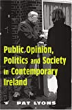 Public Opinion, Politics and Society in Contemporary Ireland, Lyons, Pat, 0716529416