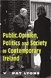 Public Opinion, Politics and Society in Contemporary Ireland, Lyons, Pat, 0716529416
