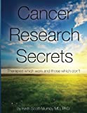 A comprehensive report on a wide range of cancer alternative treatments that have been shown to work. These are not always alternatives to orthodox treatments but can run in parallel. The author is an internationally-known MD with knowledge and exper...