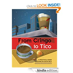 From Gringo to Tico ... A practical guide to living in Costa Rica Rhonda Bulkley and Rita Lucas