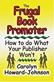 img - for The Frugal Book Promoter: How To Do What Your Publisher Won't by Carolyn Howard-Johnson (2004-07-16) book / textbook / text book