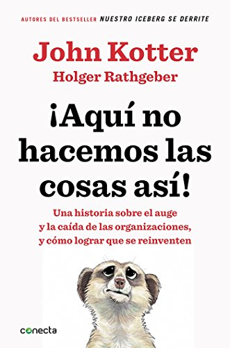 Aquí no hacemos las cosas así / That's Not How We Do It Here!: A Story about How Organizations Rise and Fall-and Can Rise Again (Spanish Edition)