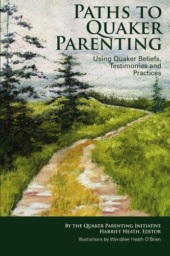 Paths to Quaker Parenting Using Quaker Beliefs, Testimonies and Practices