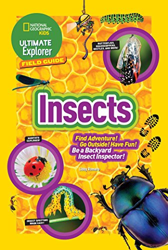 Ultimate Explorer Field Guide: Insects: Find Adventure! Go Outside! Have
