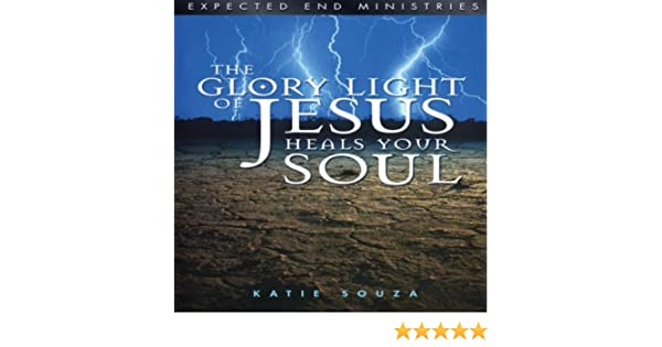 The Glory Light of Jesus Heals Your Soul: Updated Version, Pt  1