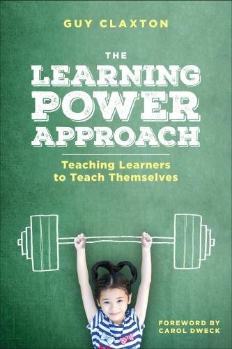 The Learning Power Approach: Teaching Learners to Teach Themselves (Corwin Teaching Essentials)
