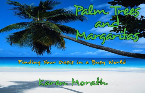 - Palm Trees and Margaritas - Finding Your Oasis in a Busy World