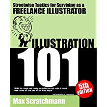 Illustration 101: Streetwise Tactics for Surviving as a Freelance Illustrator