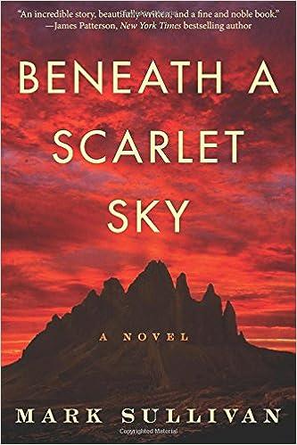 Beneath a Scarlet Sky: A Novel by Mark T. Sullivan