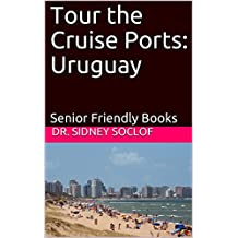 Tour the Cruise Ports: Uruguay: Senior Friendly Books (Touring the Cruise Ports Book 1)