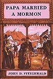 Papa Married a Mormon, John D. Fitzgerald, 0914740385