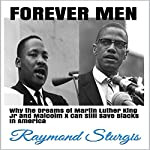 Forever Men: Why the Dreams of Martin Luther King Jr and Malcolm X Can Still Save Blacks in America | Raymond Sturgis