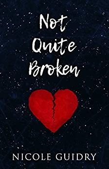 Not Quite Broken by [Guidry, Nicole]